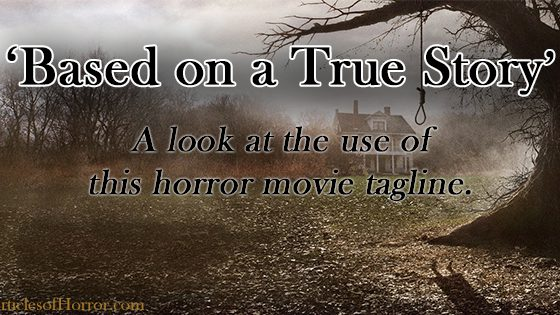 'Based on a True Story': A Look at the Use of this Horror Movie Tagline