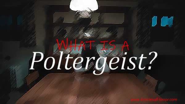 What is a Poltergeist?